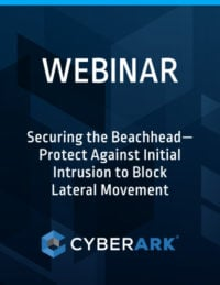 Securing the Beachhead – Protect Against Initial intrusion to Block Lateral