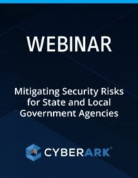 Why Mitigating Security Risks for State and Local Government Agencies Starts with Privileged Access Management